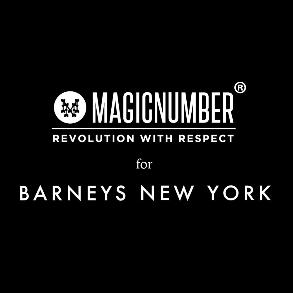 【 MAGIC NUMBER for BARNEYS NEW YORK 】